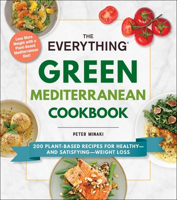 The Everything Green Mediterranean Cookbook: 200 Plant-Based Recipes for Healthy—and Satisfying—Weight Loss (Everything®) Cover Image