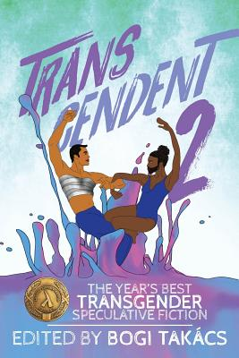 Transcendent 2: The Year's Best Transgender Speculative Fiction Cover Image