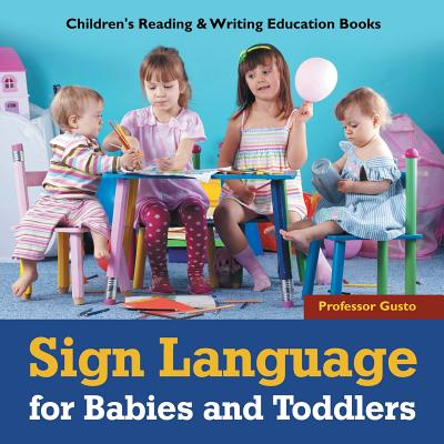 Sign Language for Babies and Toddlers: Children's Reading & Writing Education Books Cover Image