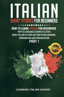 Italian Short Stories For Beginners: How To Learn Italian For Beginners With 50 Language Lessons To Listen While You Are In Your Car, Practicing Gramm Cover Image
