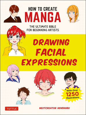 How to Create Manga: Drawing Facial Expressions: The Ultimate Bible for Beginning Artists (with Over 1,250 Illustrations) Cover Image