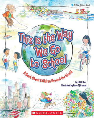 This Is the Way We Go to School: A Book About Children Around the World: A Book About Children Around the World Cover Image