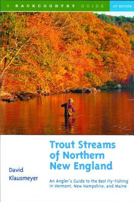 Trout Streams of Northern New England: A Guide to the Best Fly-Fishing in Vermont, New Hampshire, and Maine Cover Image
