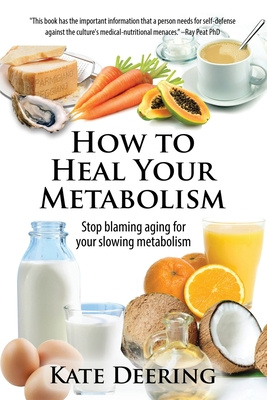 How to Heal Your Metabolism: Learn How the Right Foods, Sleep, the Right Amount of Exercise, and Happiness Can Increase Your Metabolic Rate and Hel Cover Image