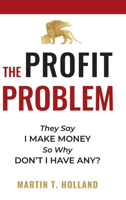 The Profit Problem: They Say I Make Money, So Why Don't I Have Any? Cover Image