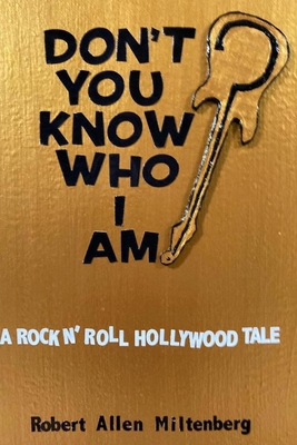 Don't You Know Who I Am?: A Rock N' Roll Hollywood Tale Cover Image