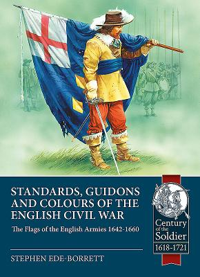 Standards, Guidons and Colours of the English Civil War: The Flags of the English Armies 1642-1660 (Century of the Soldier) cover