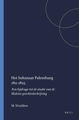 Het Sultanaat Palembang 1811-1825: Een Bijdrage Tot de Studie Van de Maleise Geschiedschrijving (Verhandelingen Van Het Koninklijk Instituut Voor Taal- #72) Cover Image