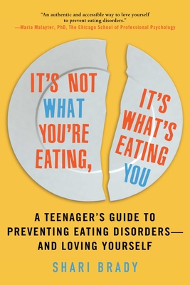 It's Not What You're Eating, It's What's Eating You: A Teenager's Guide to Preventing Eating Disorders—and Loving Yourself Cover Image