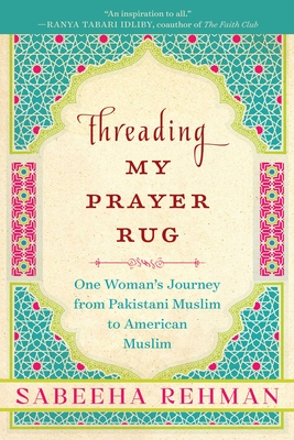 Threading My Prayer Rug: One Woman's Journey from Pakistani Muslim to American Muslim Cover Image