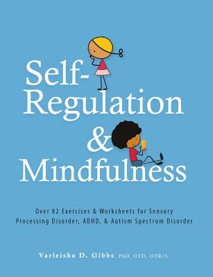 Self-Regulation and Mindfulness: Over 82 Exercises & Worksheets for Sensory Processing Disorder, Adhd, & Autism Spectrum Disorder Cover Image