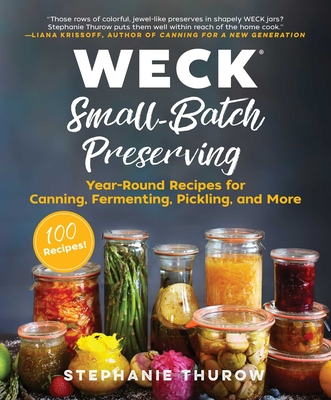 WECK Small-Batch Preserving: Year-Round Recipes for Canning, Fermenting, Pickling, and More Cover Image
