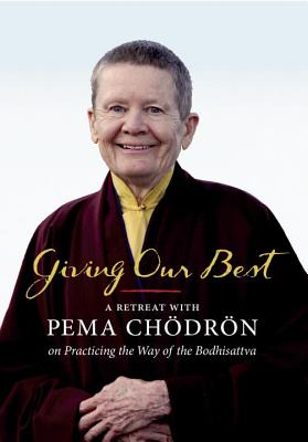 Giving Our Best: A Retreat with Pema Chodron on Practicing the Way of the Bodhisattva Cover Image
