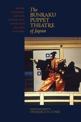 The Bunraku Puppet Theatre of Japan: Honor, Vengeance, and Love in Four Plays of the 18th and 19th Centuries Cover Image