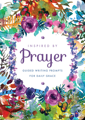 Inspired by Prayer: Guided Writing Prompts for Daily Grace (Creative Keepsakes #34) Cover Image