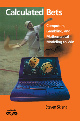 Calculated Bets: Computers, Gambling, and Mathematical Modeling to Win (Outlooks) Cover Image