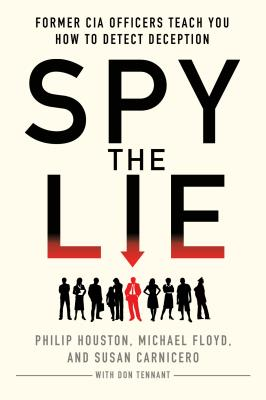 Spy the Lie: Former CIA Officers Teach You How to Detect Deception Cover Image