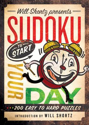 Will Shortz Presents Sudoku to Start Your Day: 200 Easy to Hard Puzzles Cover Image