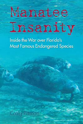Manatee Insanity: Inside the War Over Florida's Most Famous Endangered Species (Florida History and Culture) Cover Image