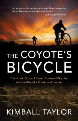 The Coyote's Bicycle: The Untold Story of 7,000 Bicycles and the Rise of a Borderland Empire Cover Image