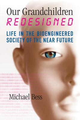 Our Grandchildren Redesigned: Life in the Bioengineered Society of the Near Future Cover Image