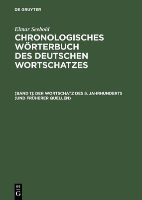 Der Wortschatz Des 8. Jahrhunderts (Und Fruherer Quellen): (Titelabkurzung: Chwdw8) Cover Image