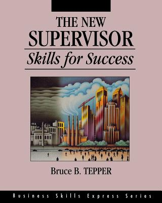 The New Supervisor: Skills for Success (Business Skills Express Series) Cover Image