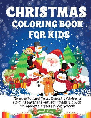 Christmas Coloring Book for Kids: Ultimate Fun and Stress Releasing Christmas Coloring Pages as a Gift For Toddlers & Kids To Appreciate This Holiday Cover Image
