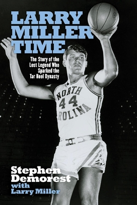 Larry Miller Time: The Story of the Lost Legend Who Sparked the Tar Heel Dynasty Cover Image