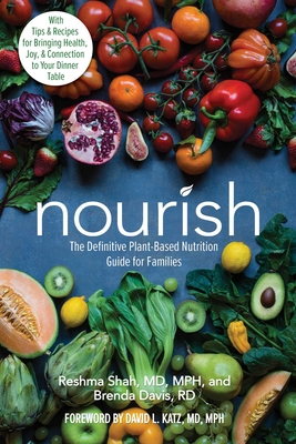 Nourish: The Definitive Plant-Based Nutrition Guide for Families--With Tips & Recipes for Bringing Health, Joy, & Connection to Your Dinner Table Cover Image