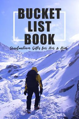 The Bucket List Book: Graduation Gifts for Her & Him: High School Graduation Gifts College Graduation Gifts Travel list Cover Image