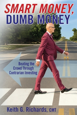 SMART MONEY, Dumb Money: Beating the Crowd Through Contrarian Investing Cover Image