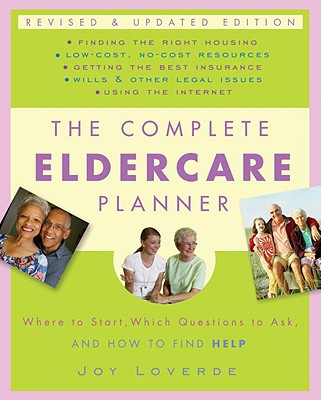 The Complete Eldercare Planner: Where to Start, Which Questions to Ask, and How to Find Help Cover Image