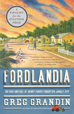 Fordlandia: The Rise and Fall of Henry Ford's Forgotten Jungle City Cover Image
