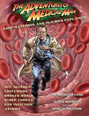 The Adventures of Medical Man: Kids' Illnesses and Injuries Explained Cover Image