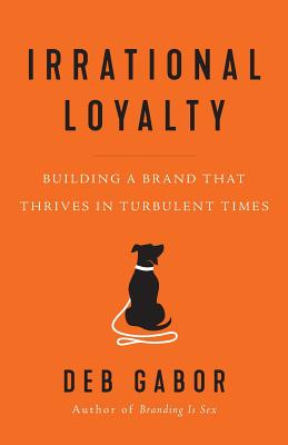 Irrational Loyalty: Building a Brand That Thrives in Turbulent Times Cover Image