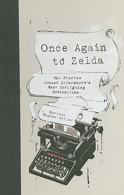 Once Again to Zelda: The Stories Behind Literature's Most Intriguing Dedications Cover Image