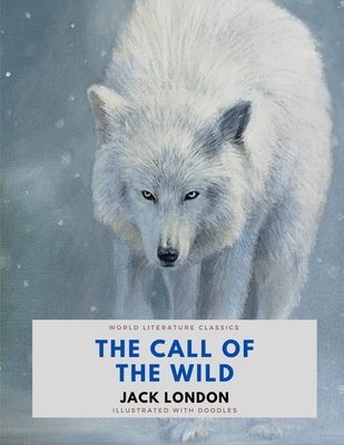 The Call of the Wild / Jack London / World Literature Classics / Illustrated with doodles Cover Image