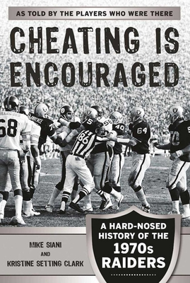 Cheating Is Encouraged: A Hard-Nosed History of the 1970s Raiders Cover Image