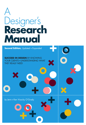 A Designer's Research Manual, 2nd edition, Updated and Expanded: Succeed in design by knowing your clients and understanding what they really need Cover Image