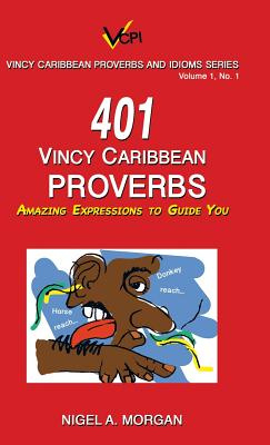 401 Vincy Caribbean Proverbs: Amazing Expressions to Guide You Cover Image