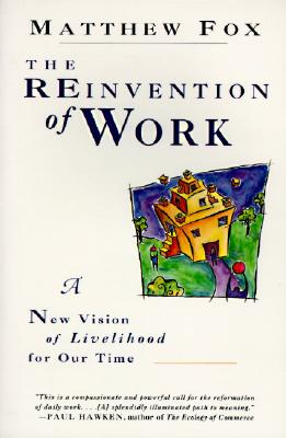 The Reinvention of Work: A New Vision of Livelihood for Our Time Cover Image