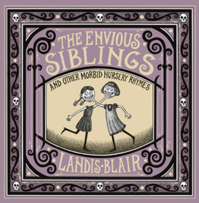 The Envious Siblings: and Other Morbid Nursery Rhymes Cover Image