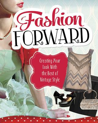 Fashion Forward: Creating Your Look with the Best of Vintage Style (Craft It Yourself) Cover Image