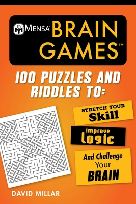 Mensa® Brain Games: 100 Puzzles and Riddles to Stretch Your Skill, Improve Logic, and Challenge Your Brain (Mensa's Brilliant Brain Workouts) Cover Image