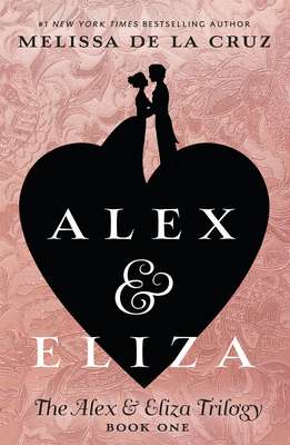 Alex & Eliza: A Love Story by Melissa de la Cruz