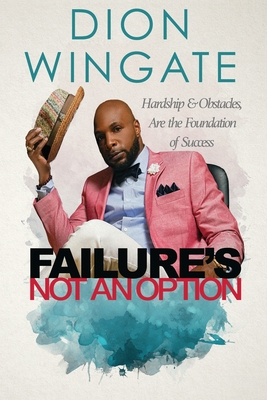 Failure's Not an Option: Hardship and Obstacles Are the Foundation to Success Dion Wingate (Auto Pilot Revised) Cover Image