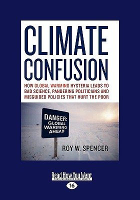 Climate Confusion: How Global Warming Hysteria Leads to Bad Science, Pandering Politicians, and Misguided Policies That Hurt the Cover Image