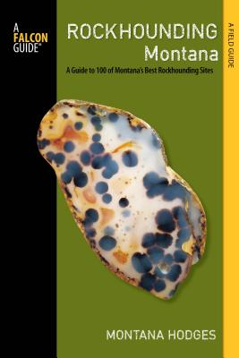 Rockhounding Montana: A Guide to 100 of Montana's Best Rockhounding Sites Cover Image