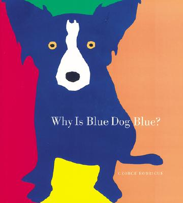 Why Is Blue Dog Blue?: A Tale of Colors Cover Image